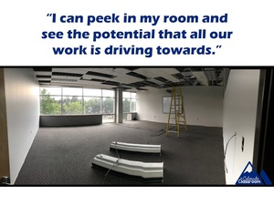I can peek in my room and see all the potential that our work is driving towards.