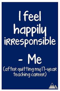 """""""I feel happily irresponsible."""""""